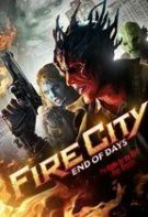 Fire City: End of Days – Oraşul Focului: Apocalipsa (2015)