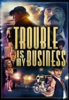 Trouble Is My Business – Necazul e afacerea mea (2018)
