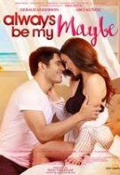 Always Be My Maybe – Poate pentru totdeauna (2019)