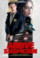 Above Suspicion – Mai presus de orice bănuială (2019)