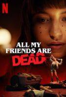 All My Friends Are Dead – Toți prietenii mei au muri (2020)